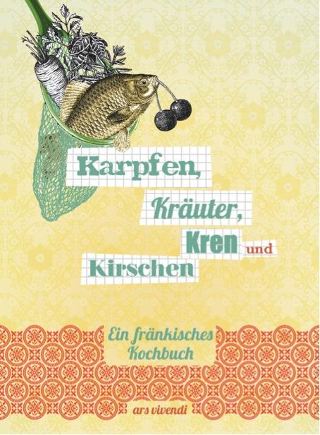 Karpfen Kraeuter Kren Kirschen Cover Ein fränkisches Kochbuch