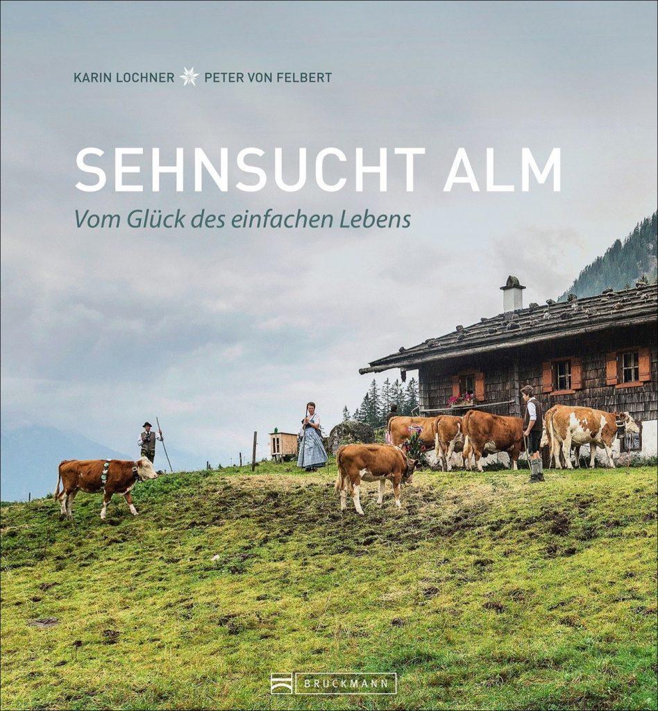 Sehnsucht Alm Karin Lochner Peter von Felbert 01